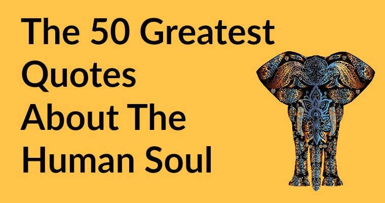 The 50 Greatest Quotes About The Human Soul