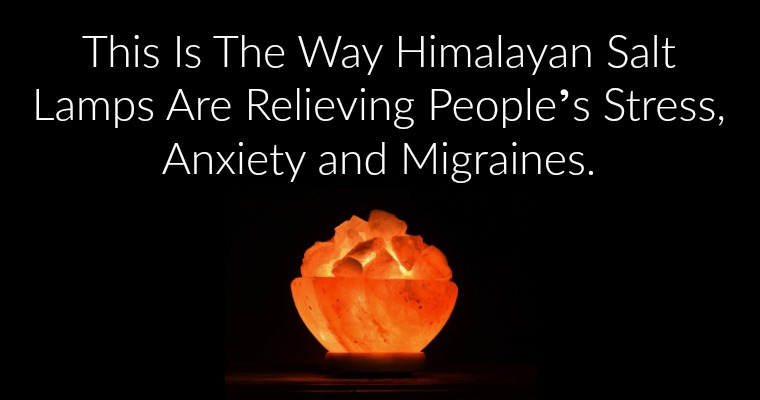 Salt Lamps And Anxiety : This Is The Way Himalayan Salt Lamps Are Relieving People s Stress, Anxiety and Migraines ...